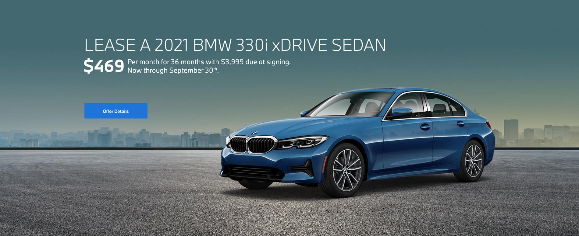 Lease a 2021 BMW 330i xDrive Sedan for $469/month for 36 months ($3,999 due at signing now through September 30th).