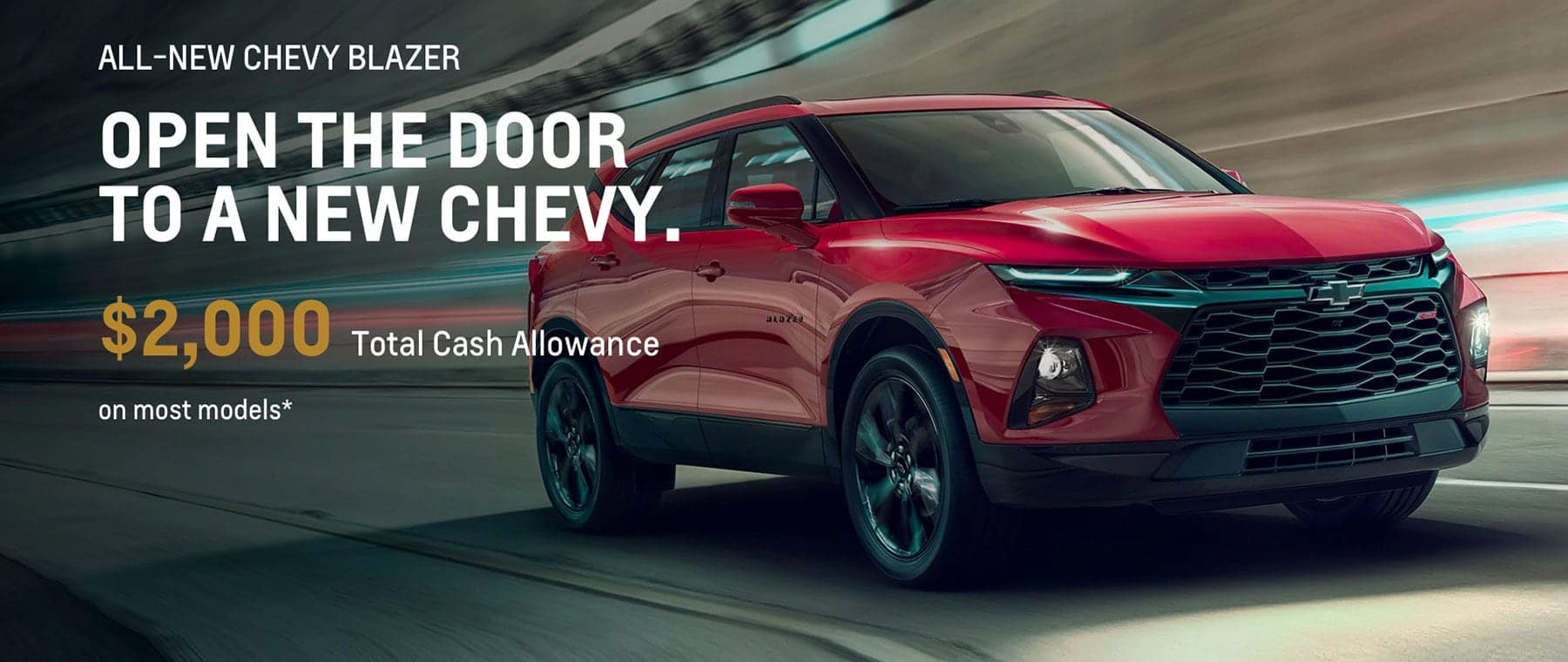 All-New Chevy Blazer, Open the door to a new Chevy - $2,000 Total Cash Allowance on most models*