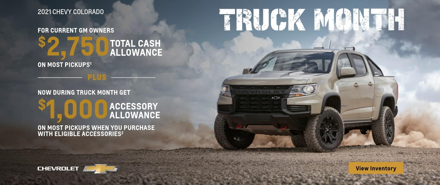 For current GM owners $3,750 Total cash allowance on most pickups Plus now during truck month get $1,000 accessory allowance on most pickups when you purchase with eligible accessories.