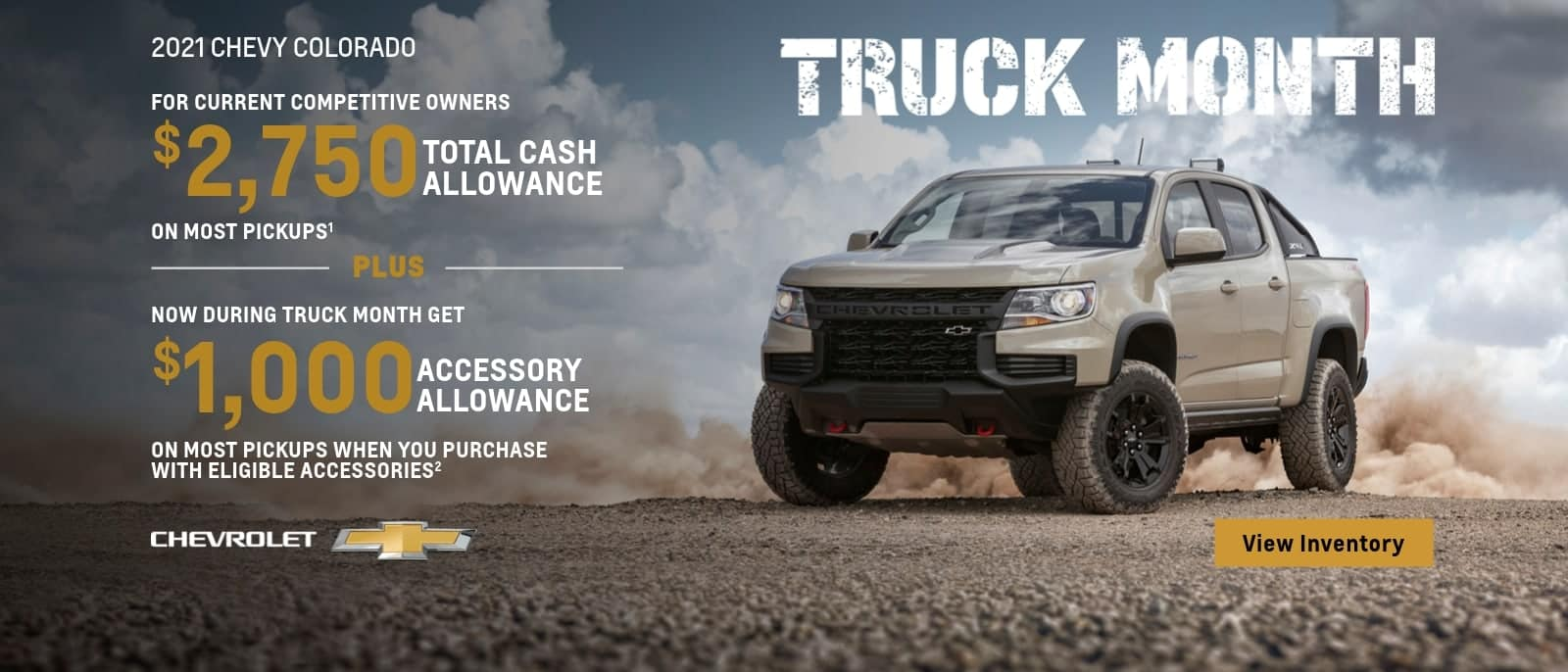For current competitive owners $3,750 total cash allowance on most models plus now during truck month get $1,000 accessory allowance on most pickups when you purchase with eligible accessories.