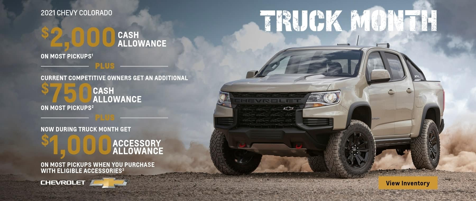 $3,000 cash allowance on most pickups plus current competitive owners get an additional $750 cash allowance on most pickups plus current competitive owners get an additional $750 cash allowance on most pickups plus now during truck month get $1,000 accessory allowance on most pickups when you purchase with eligible accessories.