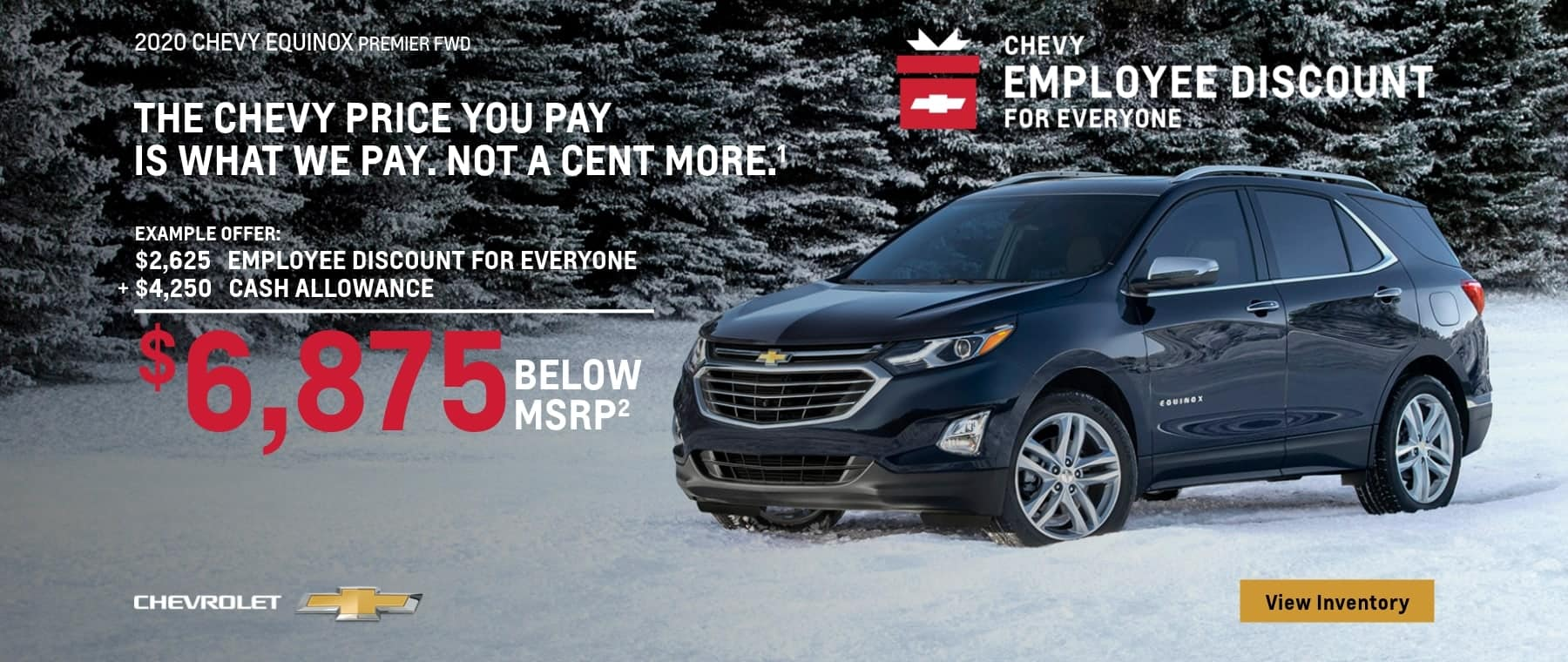 The Chevy Employee Discount For Everyone. The Chevy Price you pay is what we pay. Not a cent more. $6,875 Below MSRP on this 2020 Equinox Premier FWD