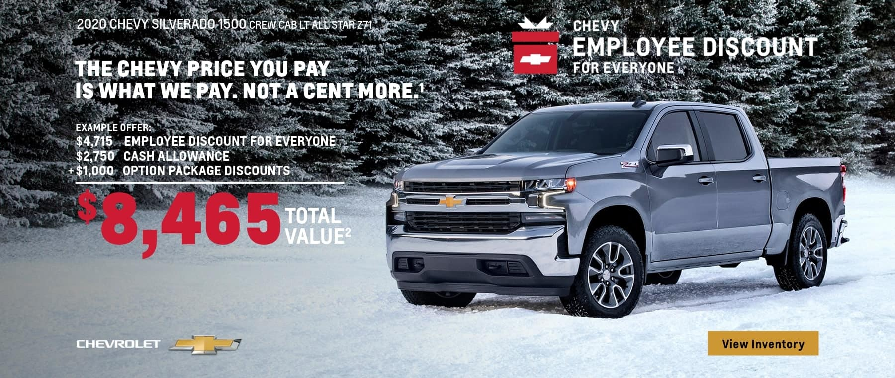 The Chevy Employee Discount For Everyone. The Chevy Price you pay is what we pay. Not a cent more. $8,465 Total Value on this 2020 Silverado 1500 Crew Cab LT All Star Z71.