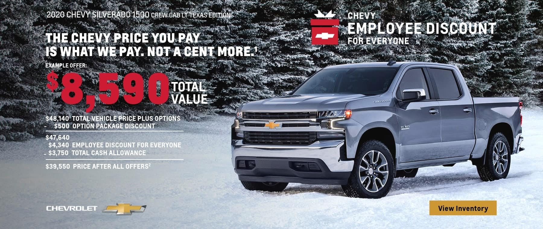 The Chevy Employee Discount For Everyone. The Chevy Price you pay is what we pay. Not a cent more. $8,590 Total Value on this 2020 Silverado 1500 Crew Cab Texas Edition.