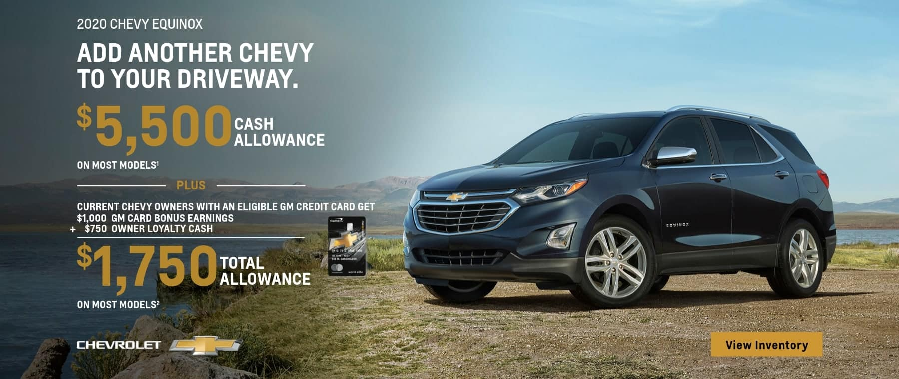 2020 Chevy Equinox $5,500 Cash Allowance on most models plus current Chevy owners with an eligible GM Card get $1,000 GM Card bonus earnings plus $750 owner loyalty cash. That's $,750 total cash allowance on most models.