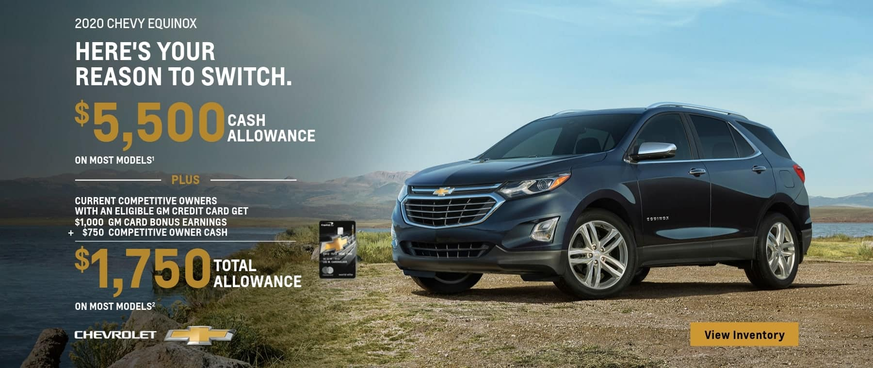 2020 Chevy Equinox $5,500 Cash Allowance on most models plus current Competitive owners with an eligible GM Card get $1,000 GM Card bonus earnings plus $750 competitive owner cash. That's $,750 total cash allowance on most models.