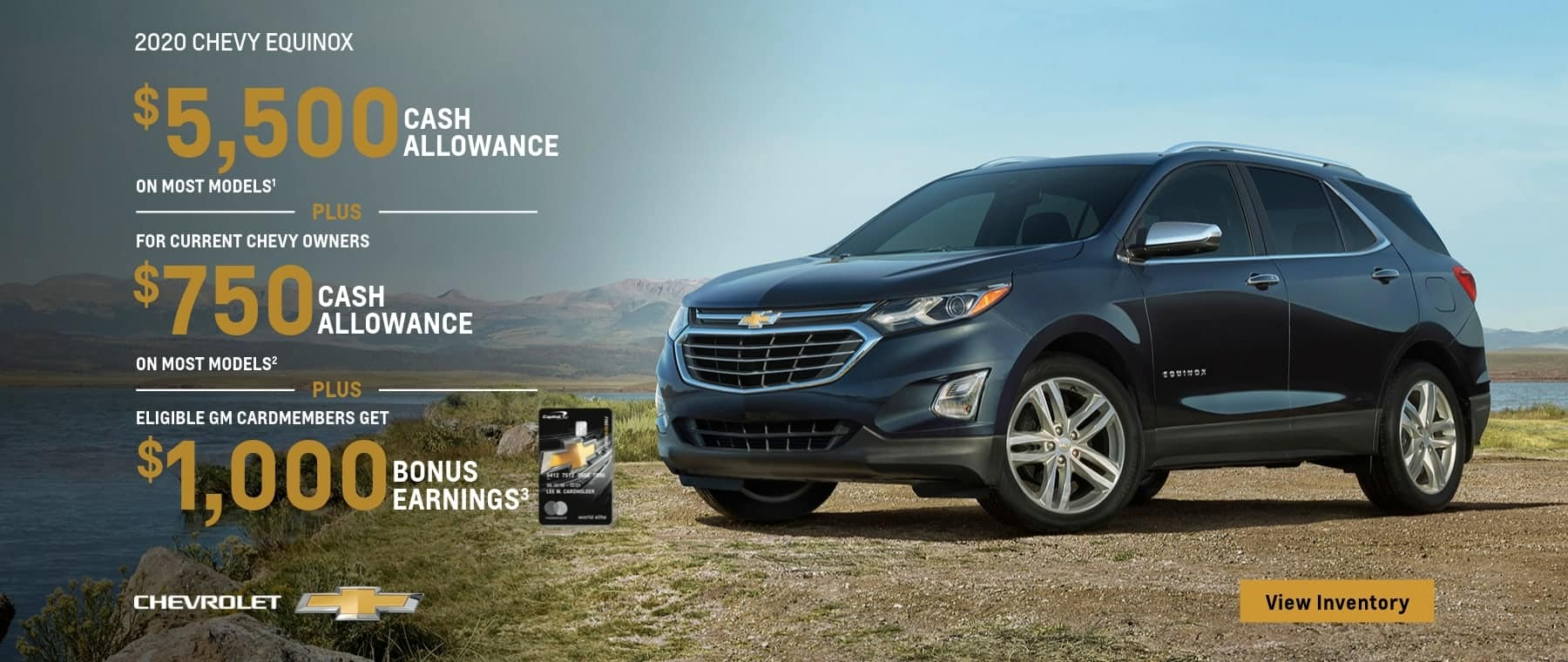 2020 Chevy Equinox $5,500 Cash Allowance on most models plus for current Chevy owners $750 cash allowance on most models. Plus eligible GM card members get $1,000 GM Card bonus earnings.