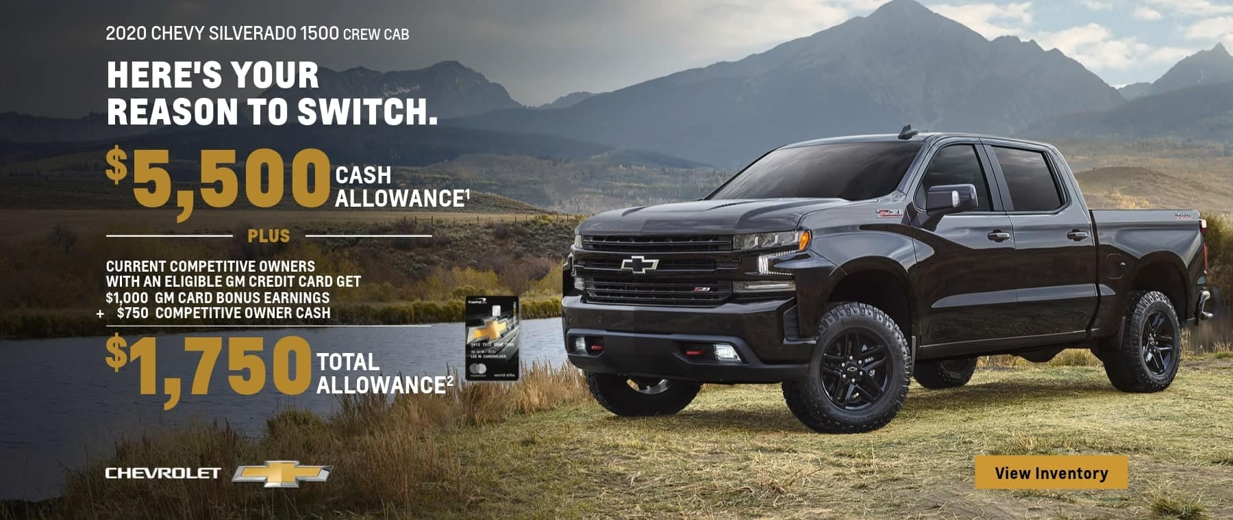 2020 Chevy Silverado 1500 Crew Cab $5,500 cash allowance plus current competitive owners with an Eligible GM Credit card get $1,000 GM Card bonus earnings plus $750 Competitive owner Cash. that's $1,750 Total Allowance.
