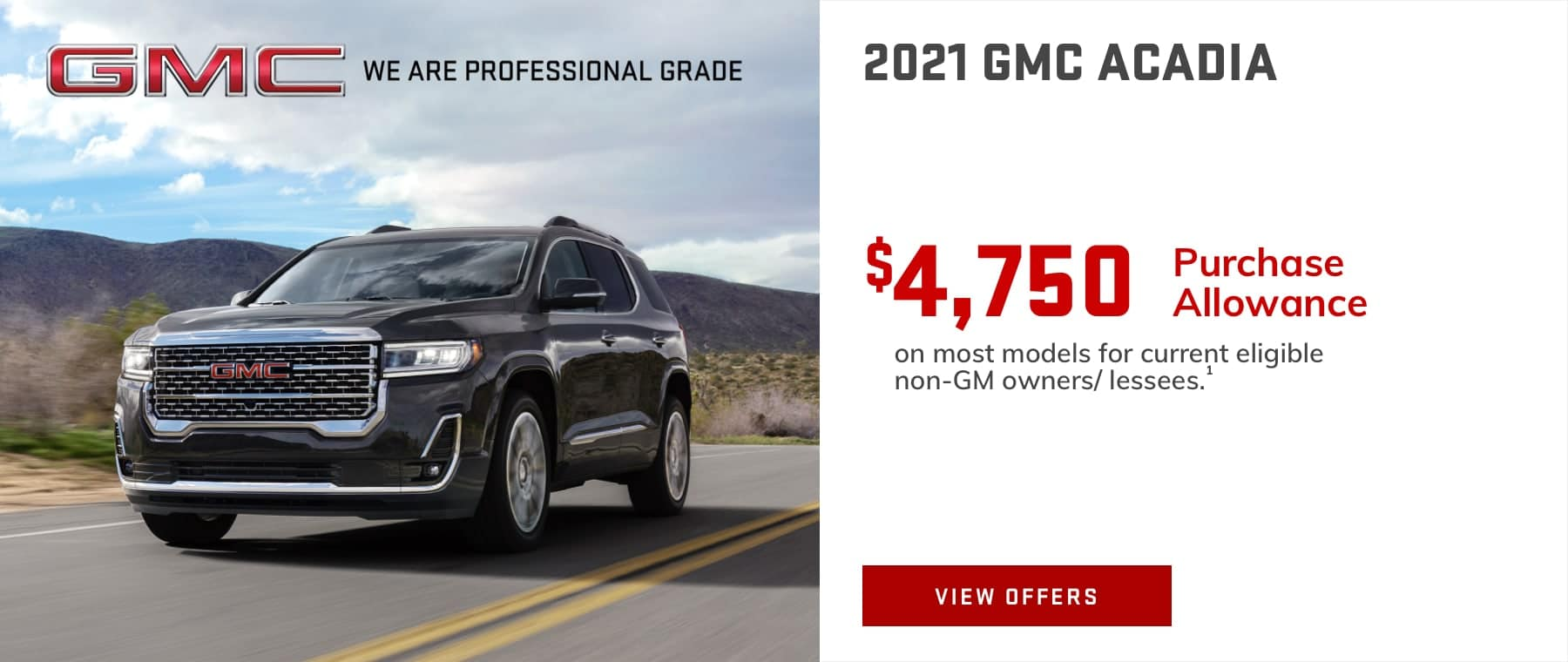 $4,750 Purchase Allowance on most models for current eligible non-GM owners/lessees.