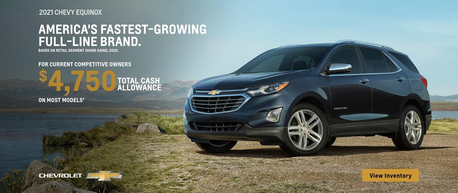 2021 Chevy Equinox For current competitive owners $4,750 Total Cash Allowance on most models.