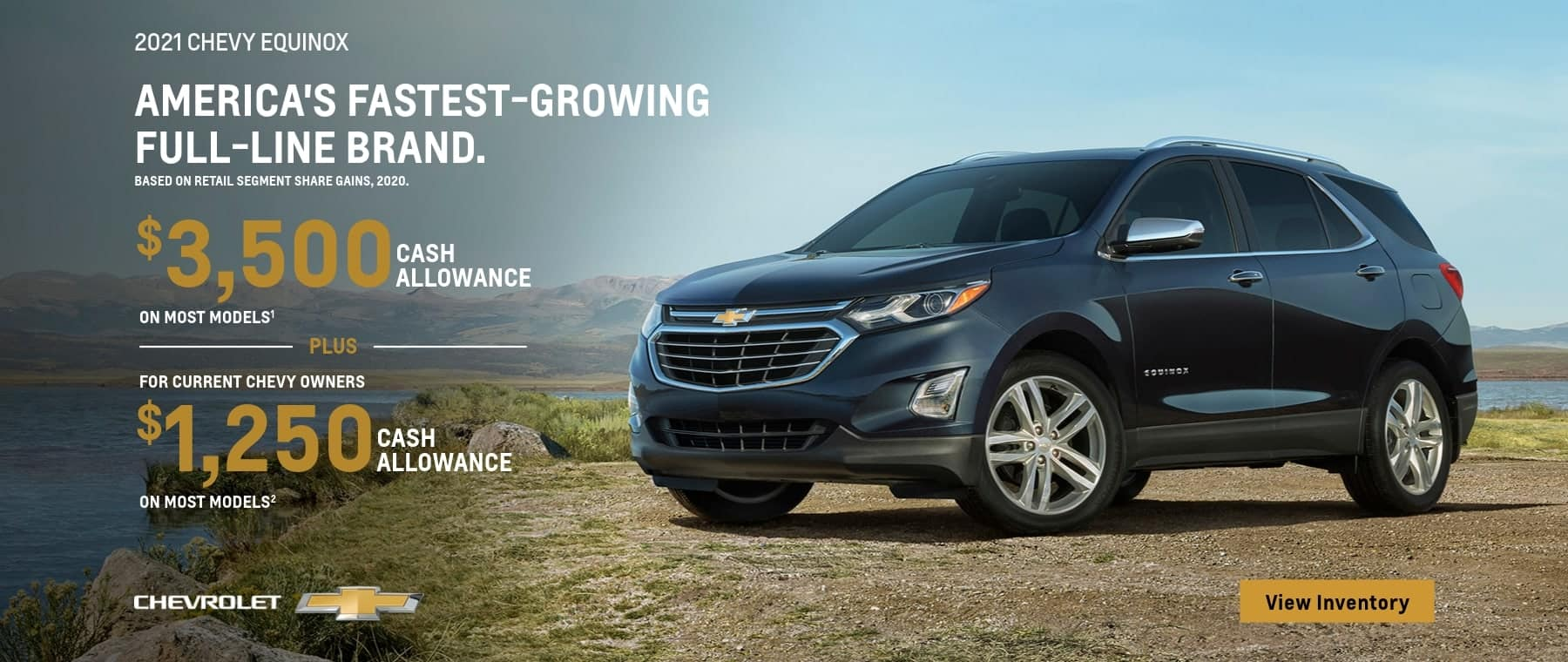 2021 Chevy Equinox $3,500 cash allowance on most models plus current Chevy owners $1,250 Cash Allowance on most models.