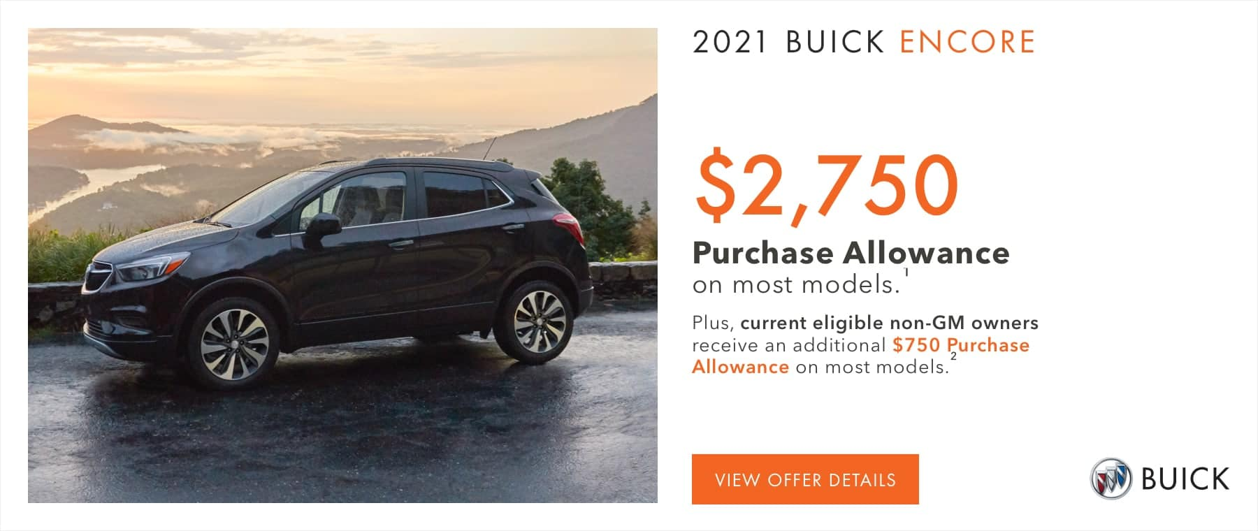 $24,010 Price after all offers on this Encore.1 Plus, current eligible non-GM owners receive an additional $750 Purchase Allowance on most models.