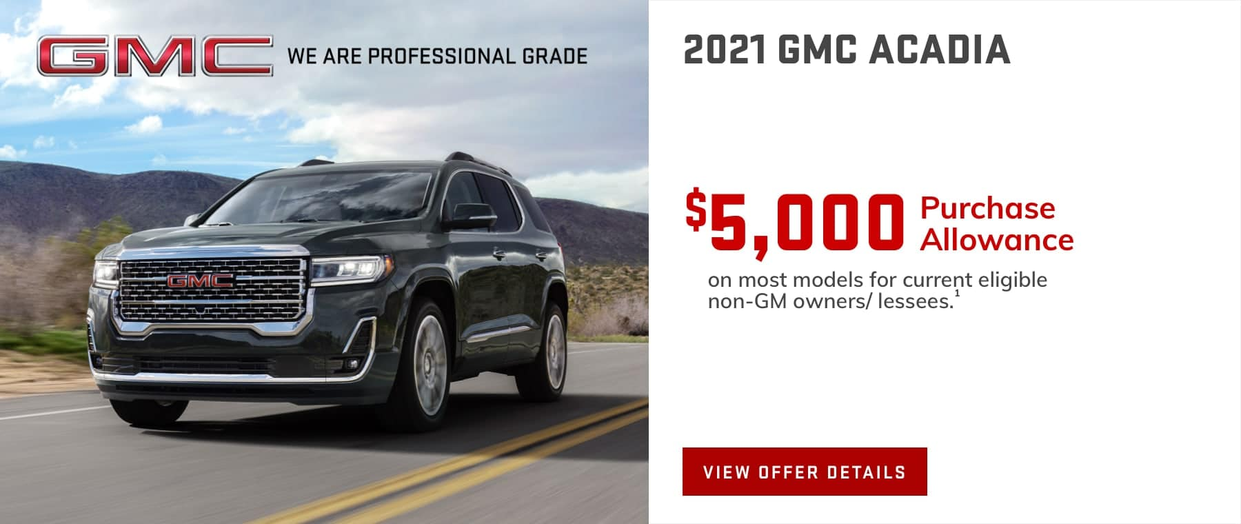 $5,000 Purchase Allowance on most models for current eligible non-GM owners/lessees.
