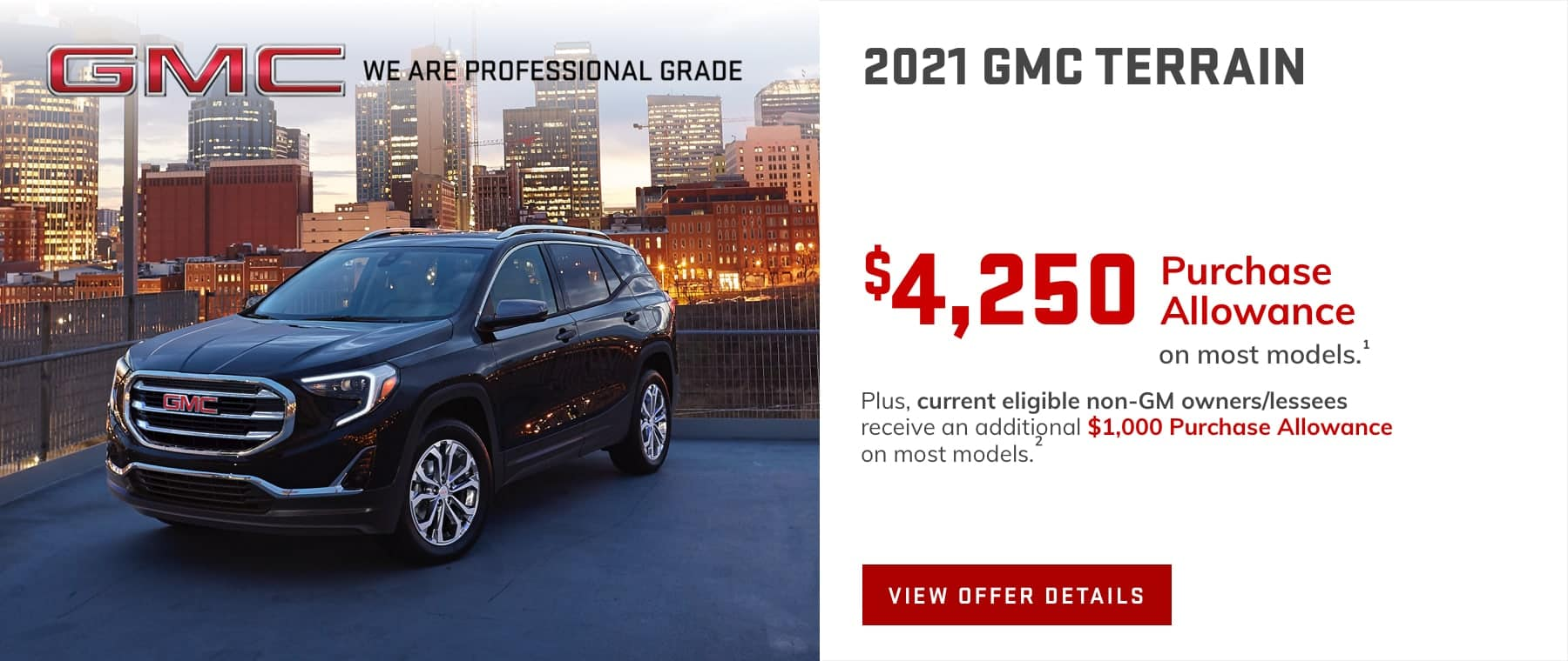 $4,250 Purchase Allowance on most models.1 Plus, current eligible non-GM owners/lessees receive an additional $1,000 Purchase Allowance on most models.