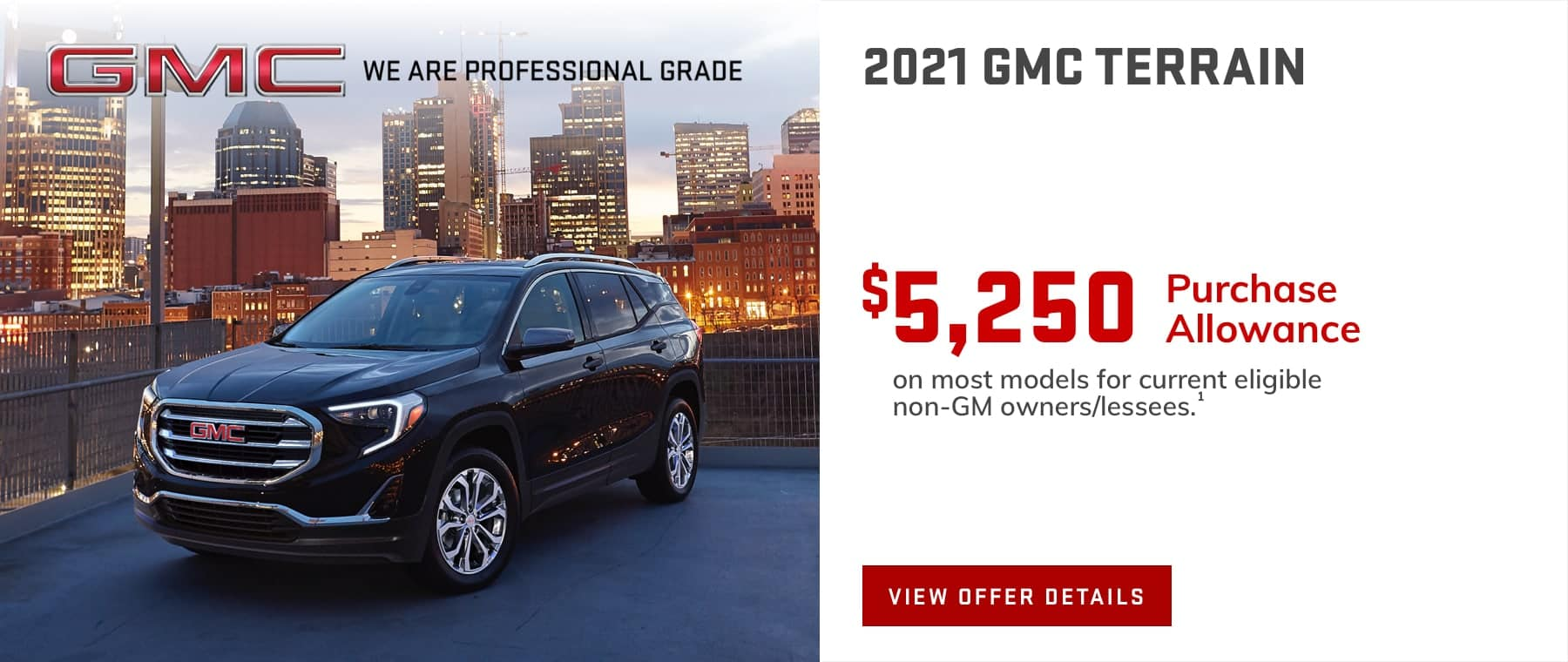 $5,250 Purchase Allowance on most models for current eligible non-GM owners/lessees.