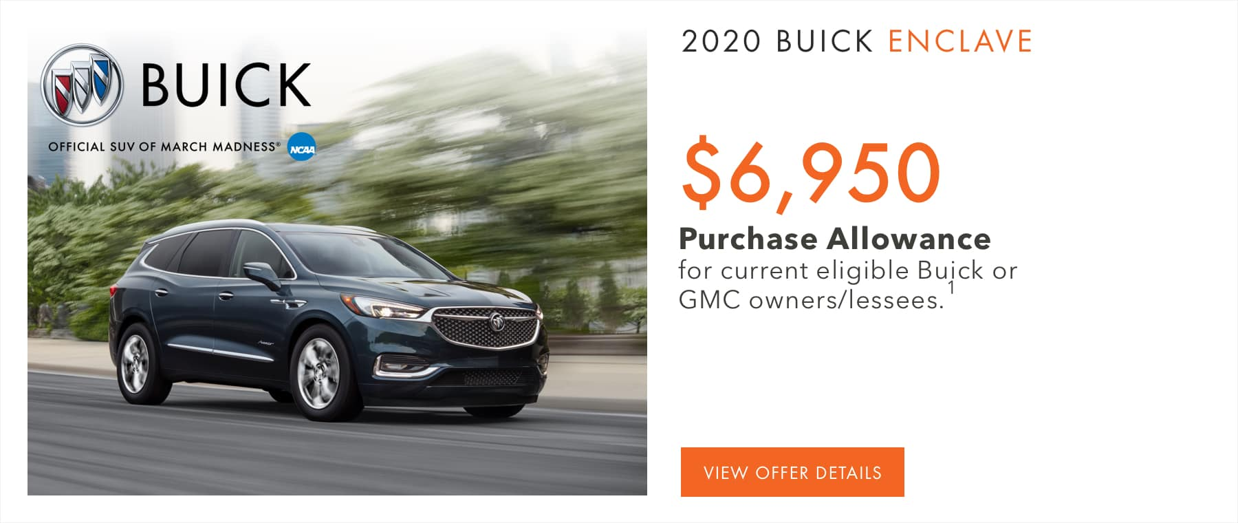 $6,950 Purchase Allowance for current eligible Buick or GMC owners/lessees.1