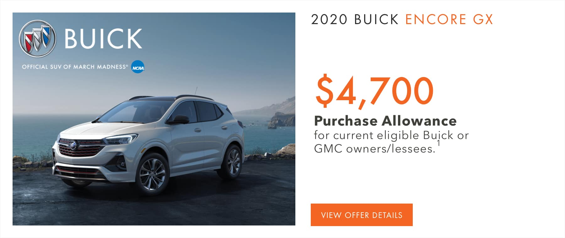 $4,700 Purchase Allowance for current eligible Buick or GMC owners/lessees.1