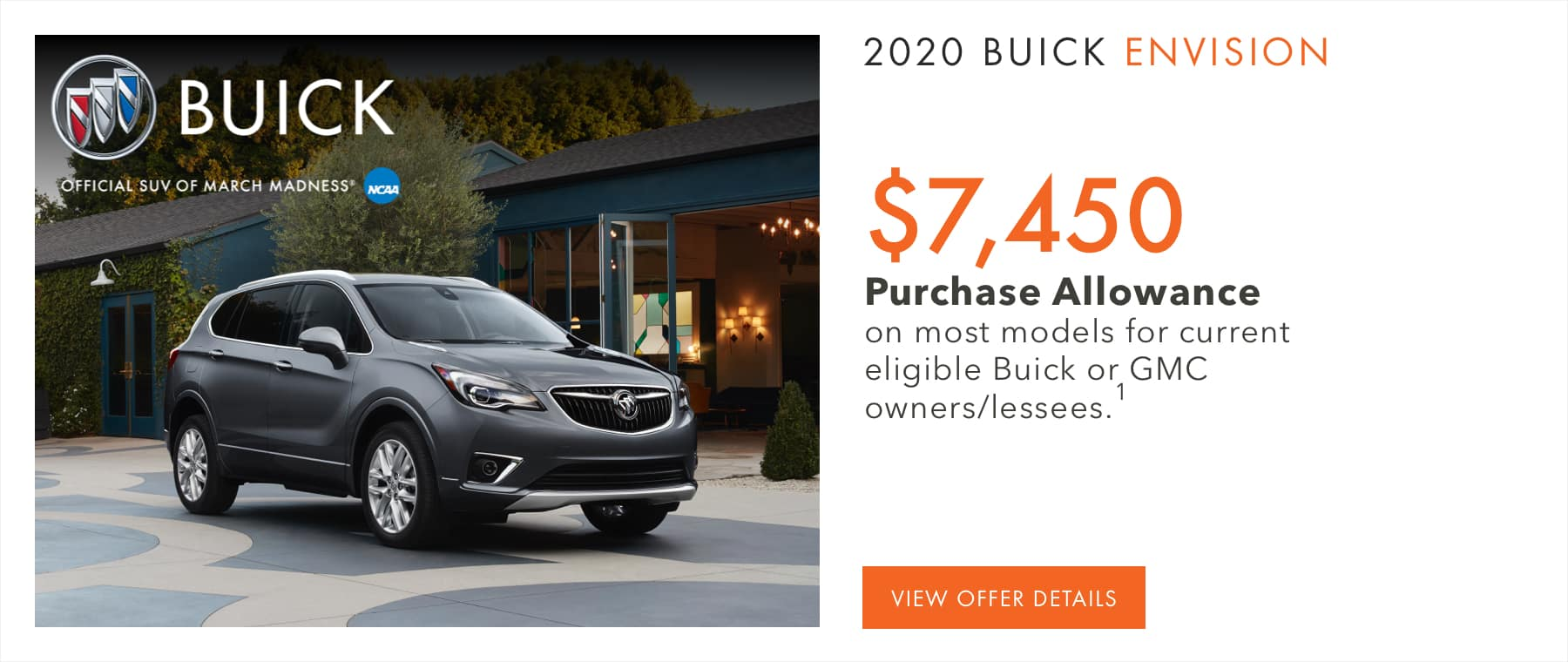 $7,450 Purchase Allowance on most models for current eligible Buick or GMC owners/lessees.1
