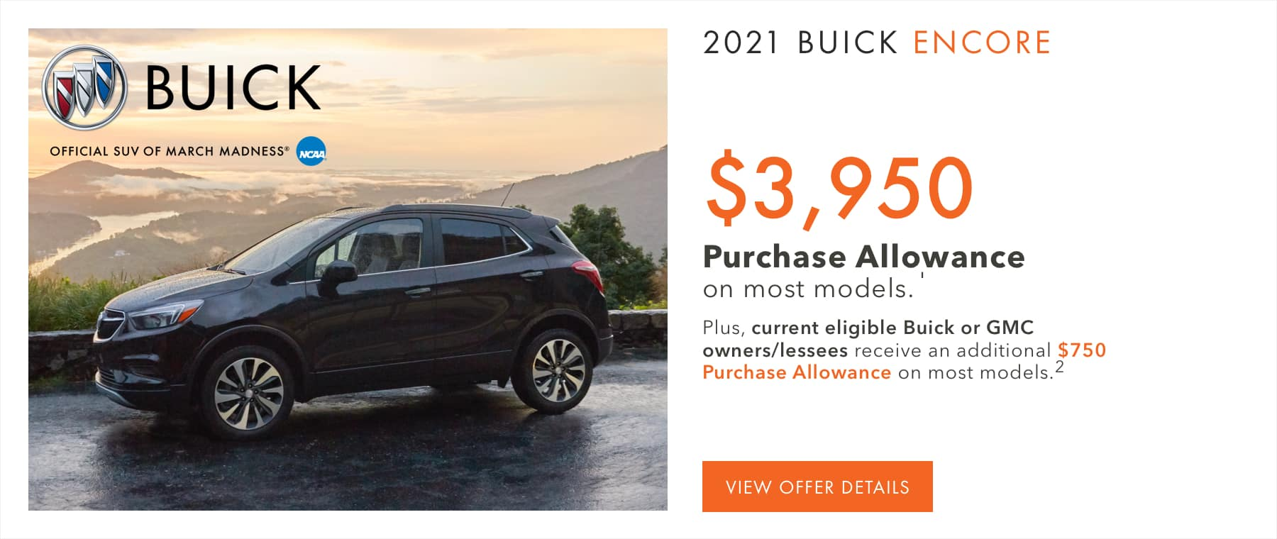 Price after all offers on this Encore.1 Plus, current eligible Buick or GMC owners/lessees receive an additional $750 Purchase Allowance on most models.2