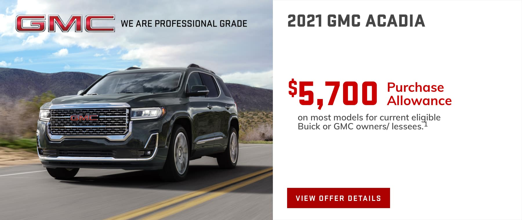 $5,700 Purchase Allowance on most models for current eligible Buick or GMC owners/lessees.1