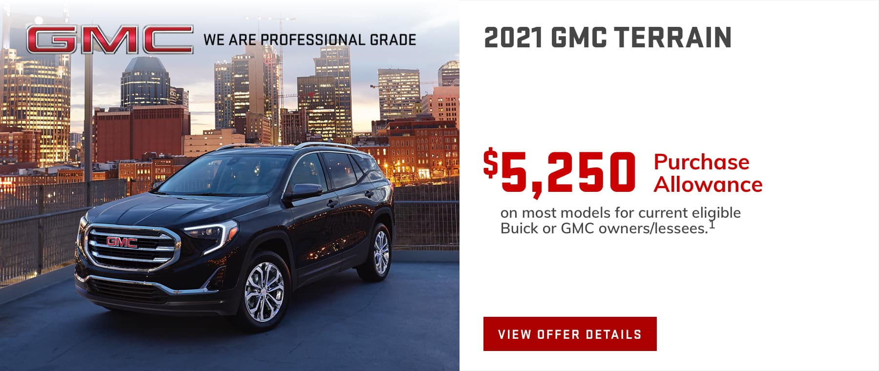 $5,250 Purchase Allowance on most models for current eligible Buick or GMC owners/lessees.1