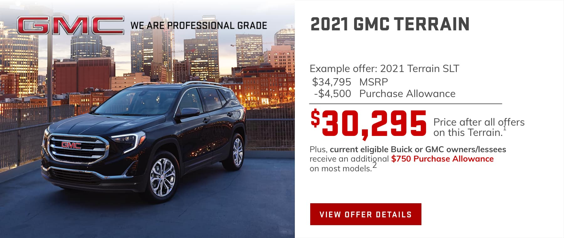 $4,500 Purchase Allowance on most models.1 Plus, current eligible Buick or GMC owners/lessees receive an additional $750 Purchase Allowance on most models.2