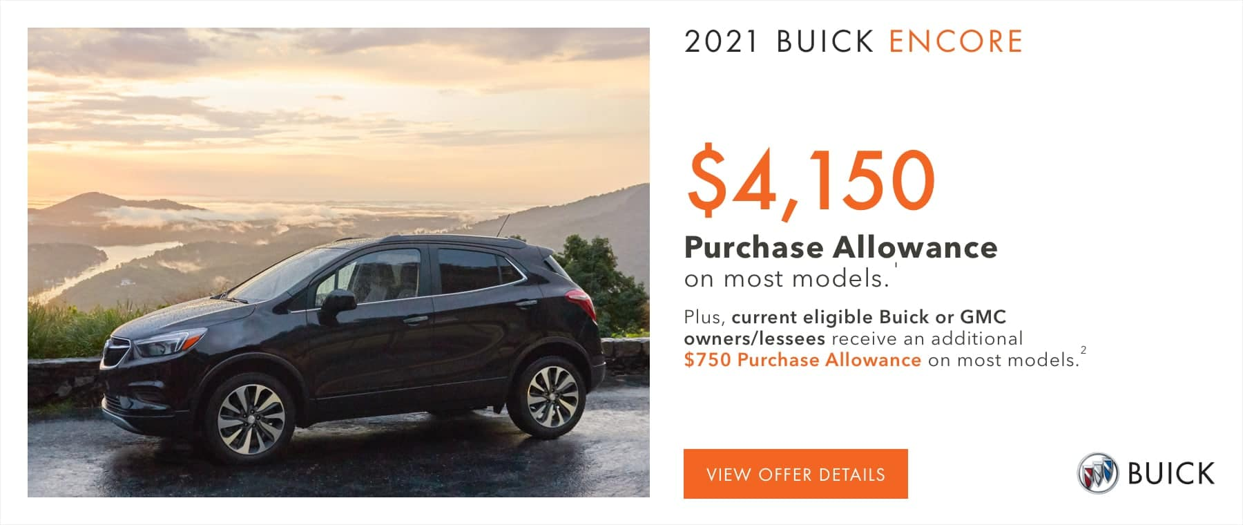 $4,150 Purchase Allowance on most models.1 Plus, current eligible Buick or GMC owners/lessees receive an additional $750 Purchase Allowance on most models.