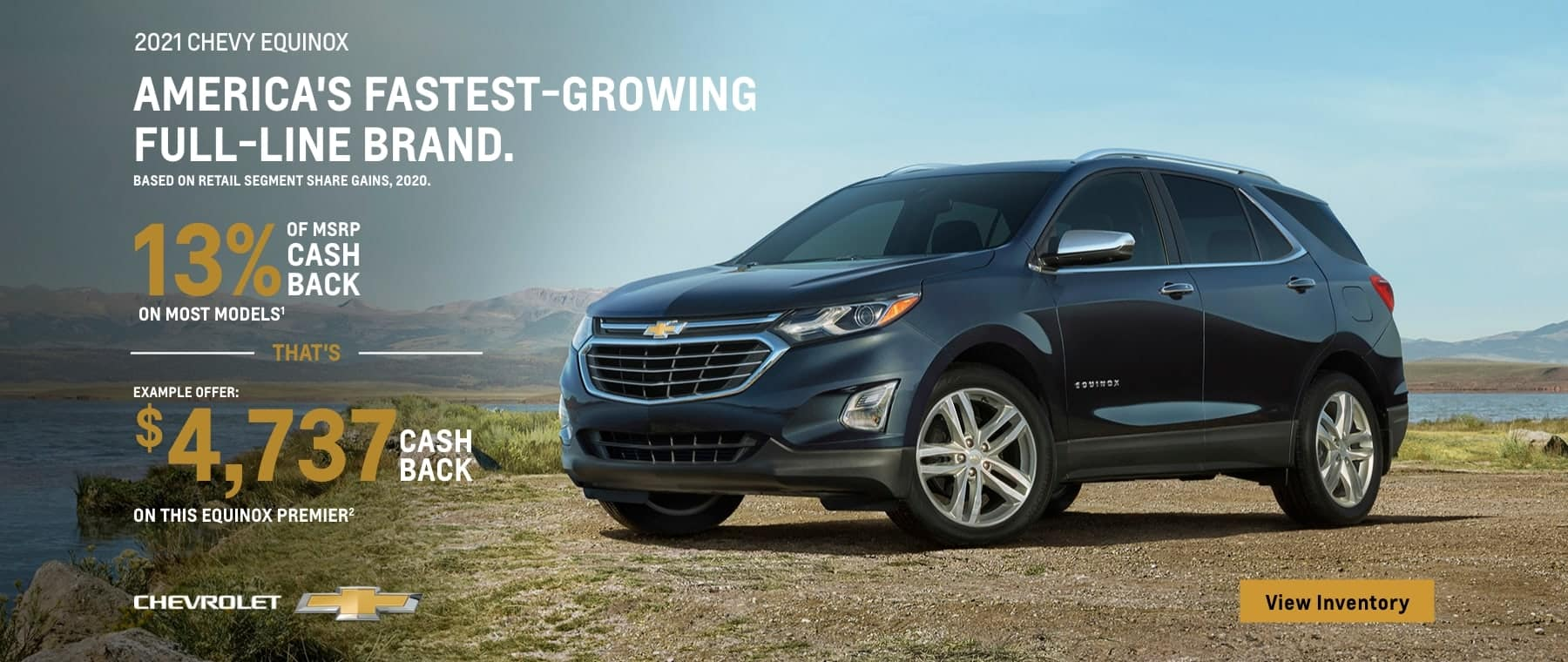 2021 Equinox 13% of MSRP cash back on most models. That's example offer $4,737 cash back on this Equinox Premier.