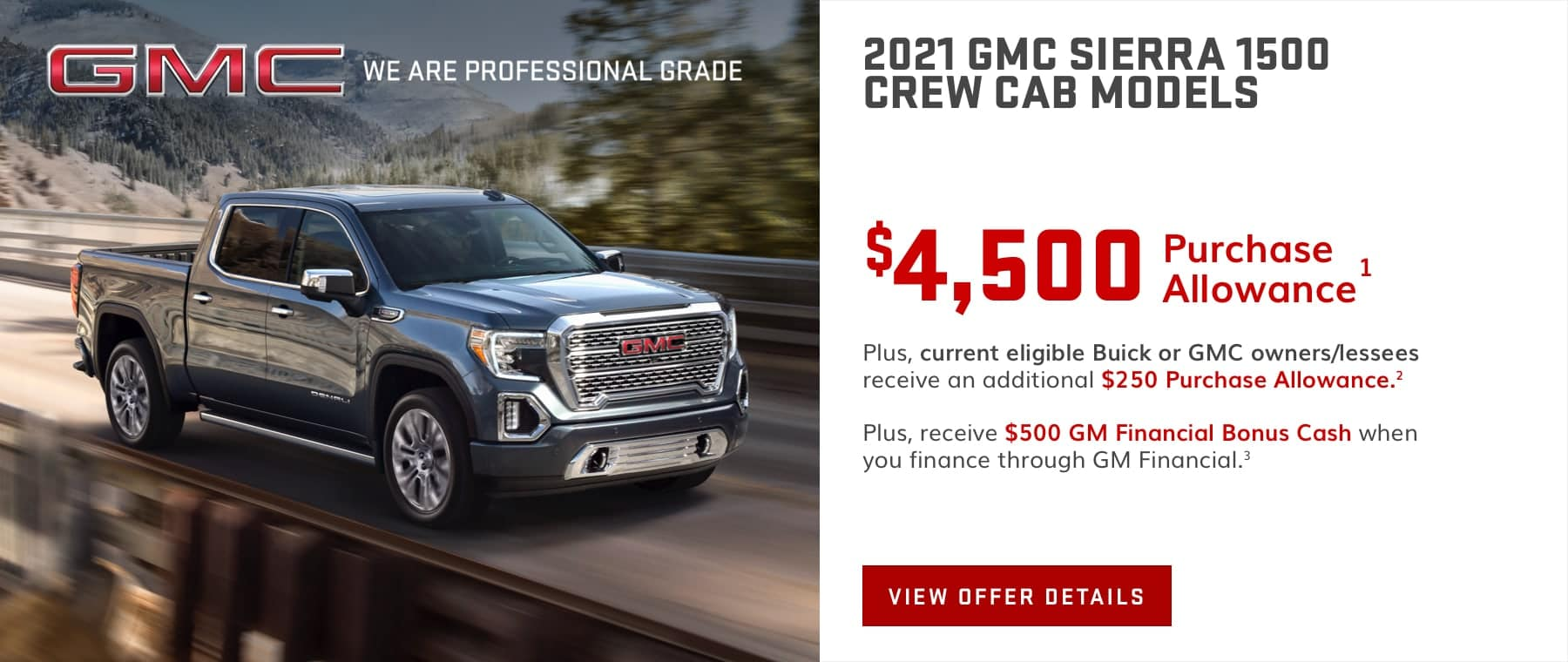 $4,500 Purchase Allowance.1 Plus, current eligible Buick or GMC owners/lessees receive an additional $250 Purchase Allowance.2 Plus, receive $500 GM Financial Bonus Cash when you finance through GM Financial.3