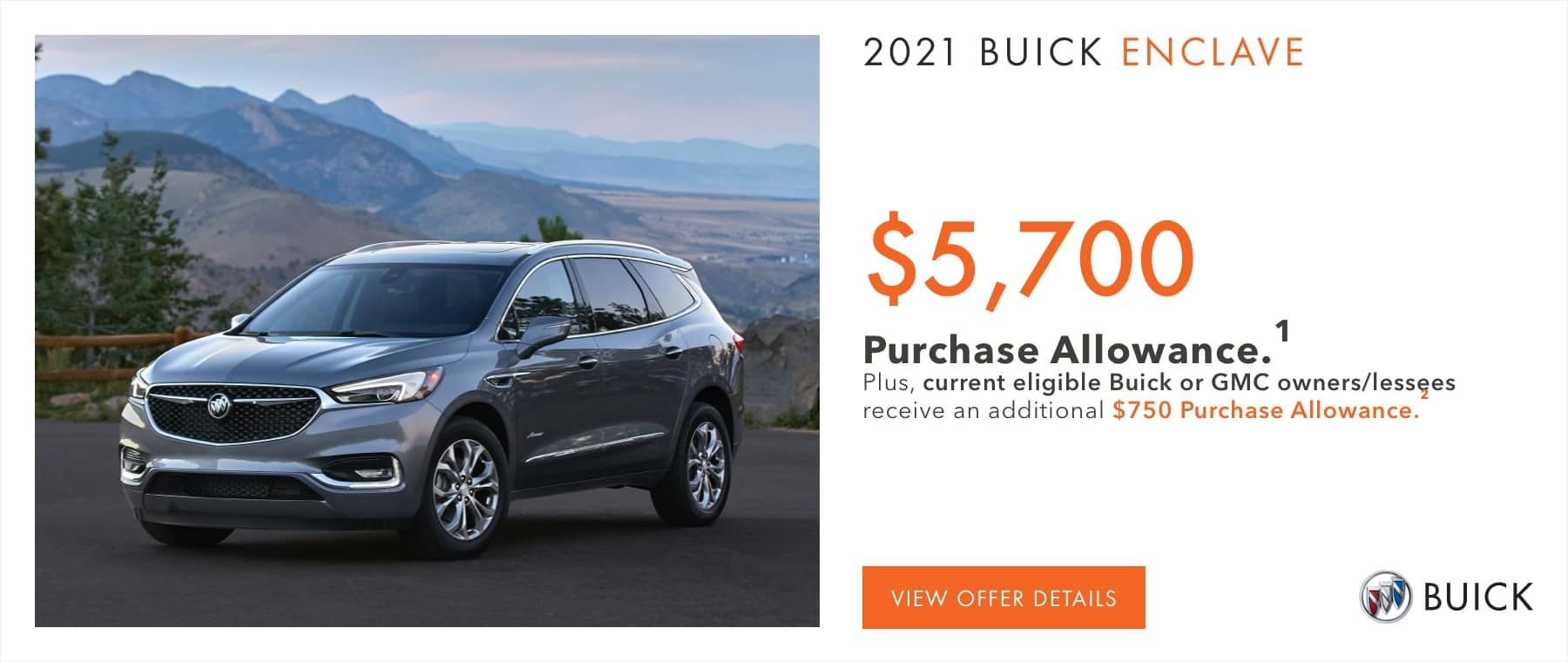 $5,700 Purchase Allowance.1 Plus, current eligible Buick or GMC owners/lessees receive an additional $750 Purchase Allowance.2