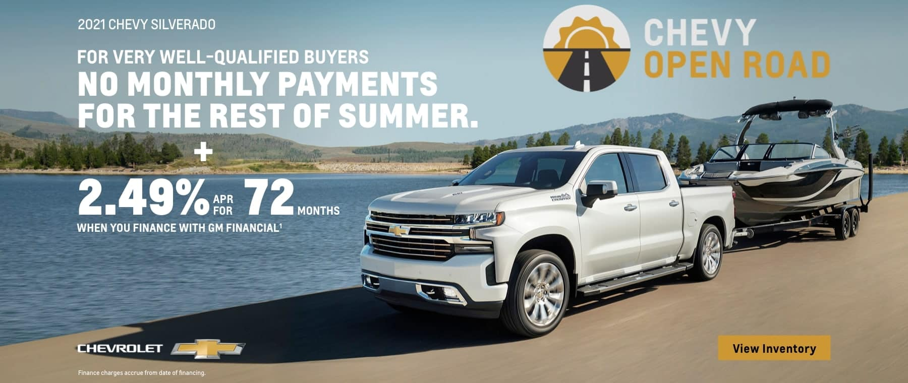 2021 Chevy Silverado 1500. No monthly payments for the rest of summer for vey well-qualified buyers. Plus, 2.49% APR for 72 months when you finance with GM Financial.