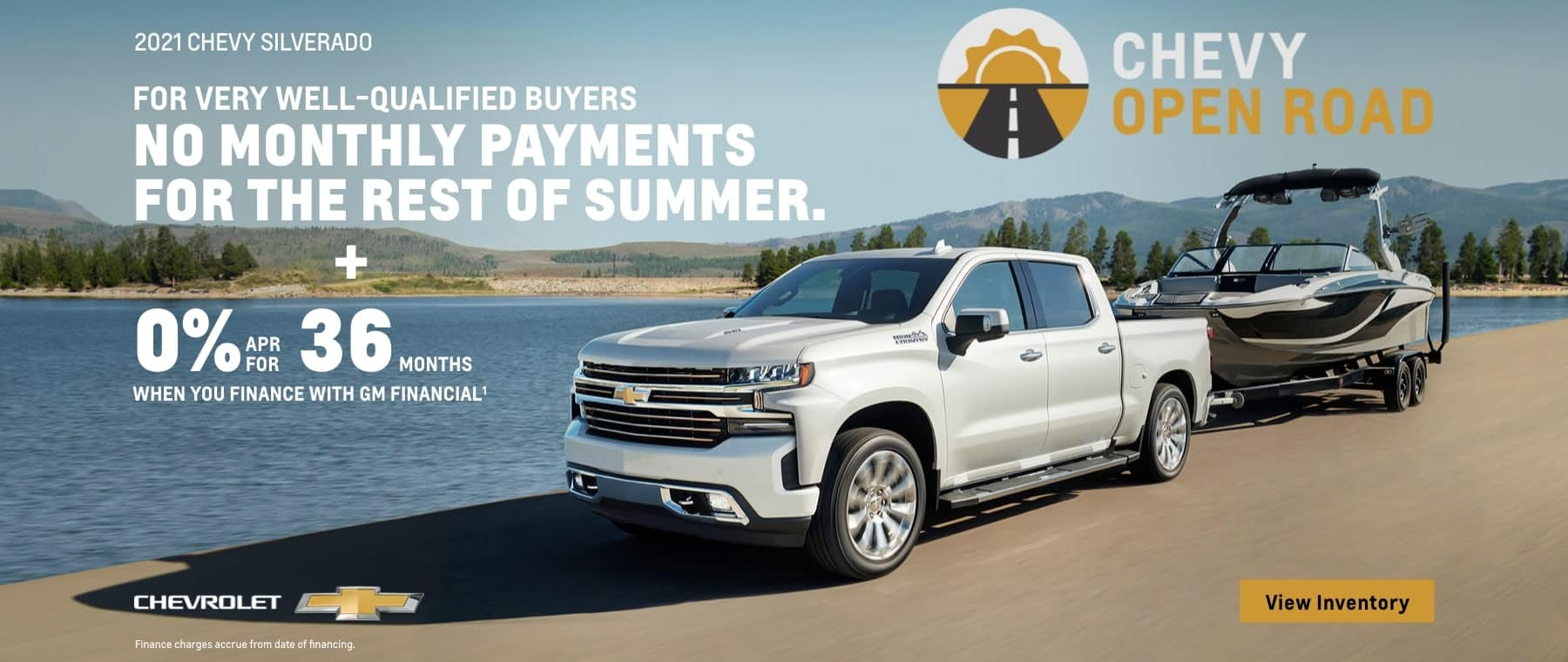2021 Chevy Silverado 1500. No monthly payments for the rest of summer for very well-qualified buyers. Plus 0% APR for 36 months when you finance with GM Financial.