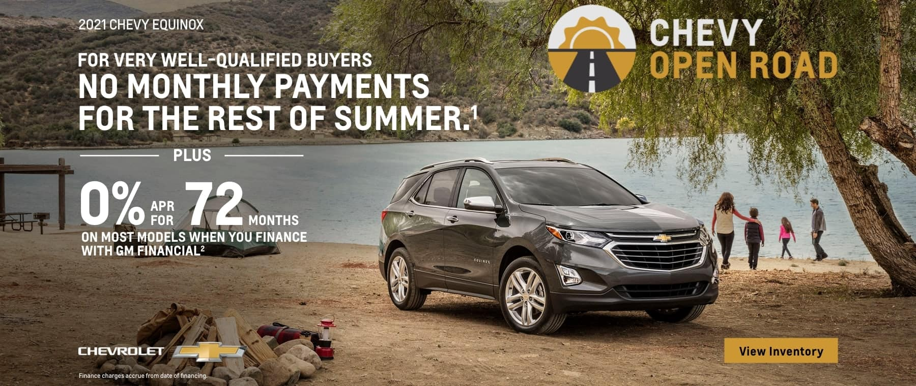 2021 Chevy Equinox. No monthly payments for the rest of summer for vey well-qualified buyers. Plus, 0% APR for 72 months on most models when you finance with GM Financial.