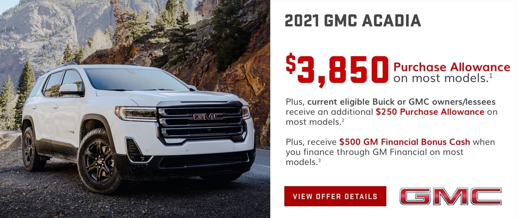 $3,850 Purchase Allowance on most models.1 Plus, current eligible Buick or GMC owners/lessees receive an additional $250 Purchase Allowance on most models.2 Plus, receive $500 GM Financial Bonus Cash when you finance through GM Financial on most models.3
