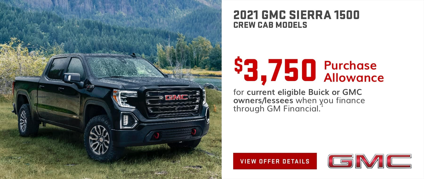 $3,750 Purchase Allowance for current eligible Buick or GMC owners/lessees when you finance through GM Financial.1