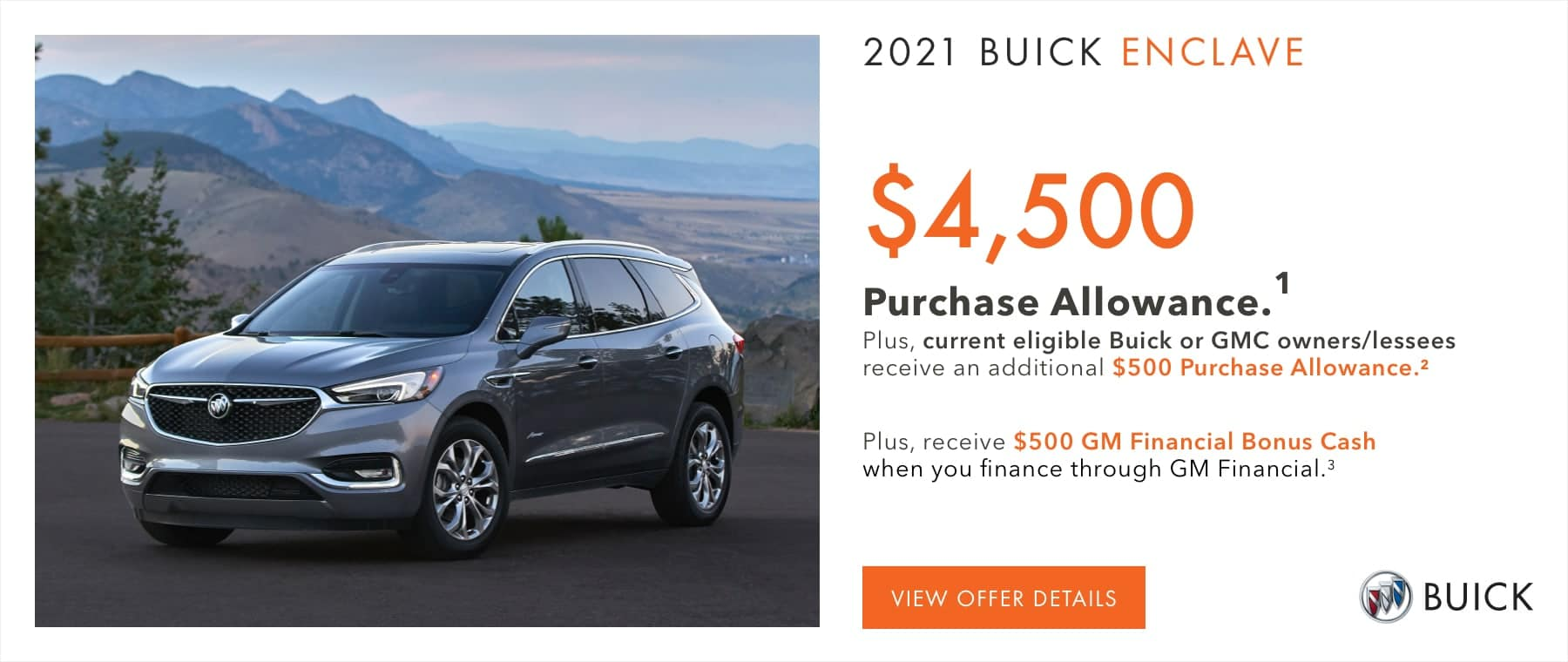 $4,500 Purchase Allowance.1 Plus, current eligible Buick or GMC owners/lessees receive an additional $500 Purchase Allowance.2 Plus, receive $500 GM Financial Bonus Cash when you finance through GM Financial.3