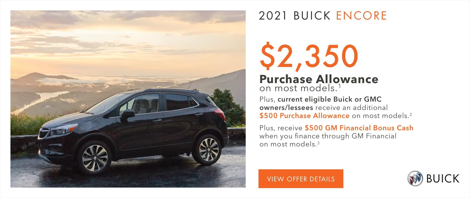 $2,350 Purchase Allowance on most models.1 Plus, current eligible Buick or GMC owners/lessees receive an additional $500 Purchase Allowance on most models.2 Plus, receive $500 GM Financial Bonus Cash when you finance through GM Financial on most models.3