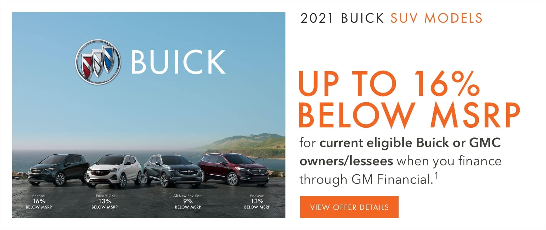Up to 16% below MSRP for current eligible Buick or GMC owners/lessees when you finance through GM Financial.1