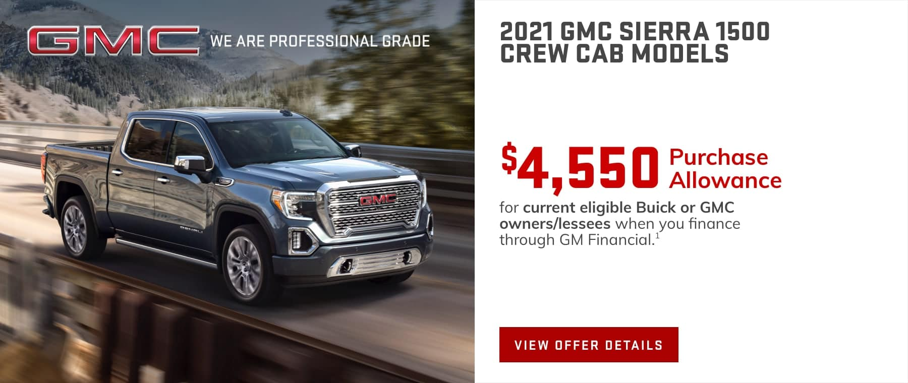 $4,550 Purchase Allowance for current eligible Buick or GMC owners/lessees when you finance through GM Financial.1