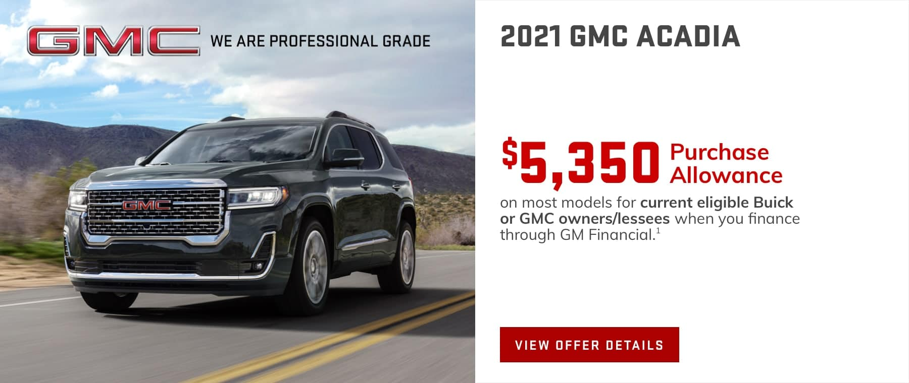 $5,350 Purchase Allowance on most models for current eligible Buick or GMC owners/lessees when you finance through GM Financial.1