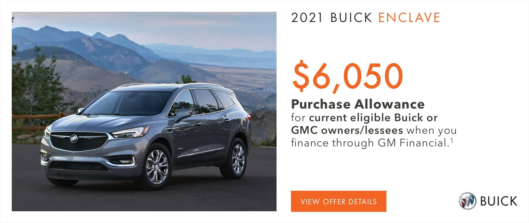 $6,050 Purchase Allowance for current eligible Buick or GMC owners/lessees when you finance through GM Financial.1