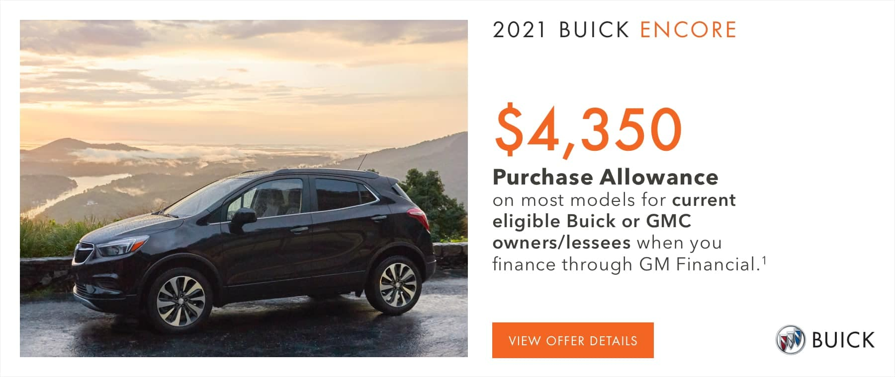 $4,350 Purchase Allowance on most models for current eligible Buick or GMC owners/lessees when you finance through GM Financial.1