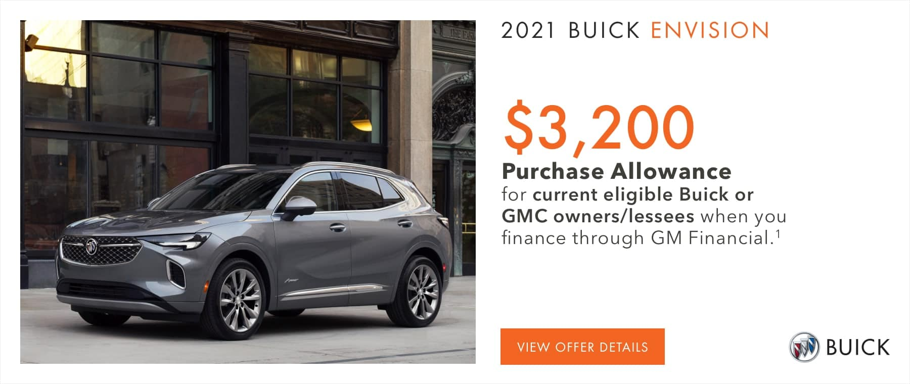 $3,200 Purchase Allowance for current eligible Buick or GMC owners/lessees when you finance through GM Financial.1