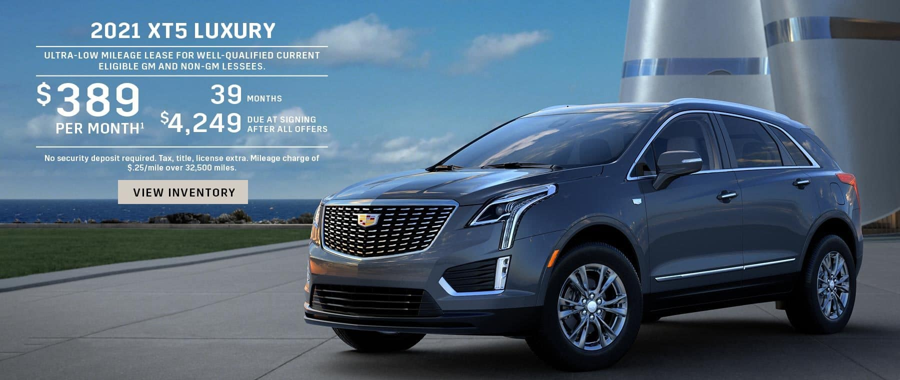 2021 XT5 Luxury. Ultra-low mileage lease for well-qualified current eligible GM and non-GM lessees. $389 per month 39 months $4,249 due at signing after all offers. No security deposit required. Tax, title, license extra. Mileage charge of $.25/mile over 32,500 miles.