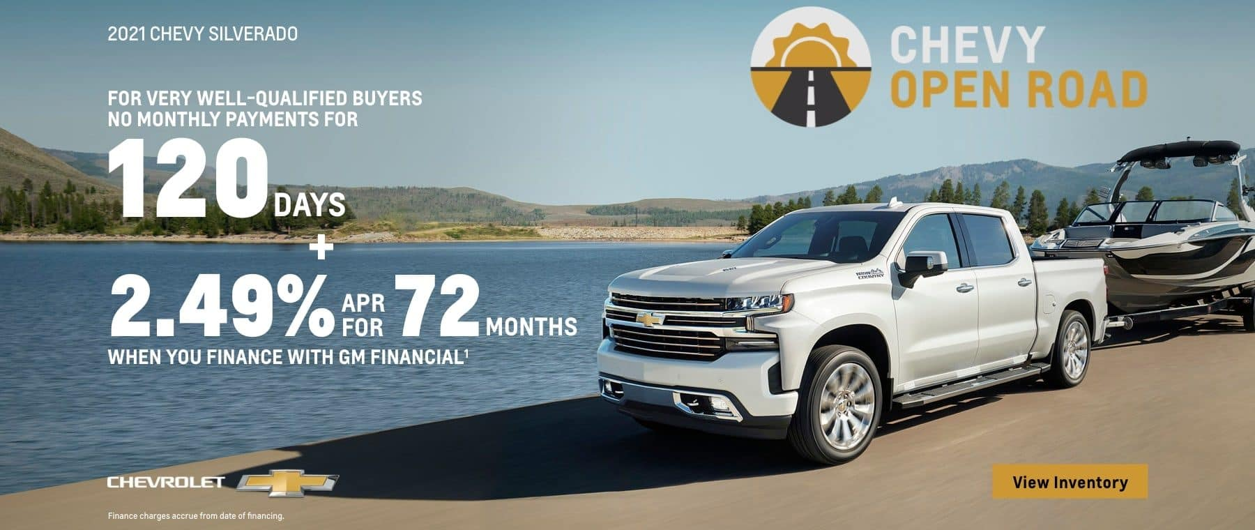 2021 Chevy Silverado 1500. No monthly payments for 120 days for very well-qualified buyers. Plus, 2.49% APR for 72 months when you finance with GM Financial.