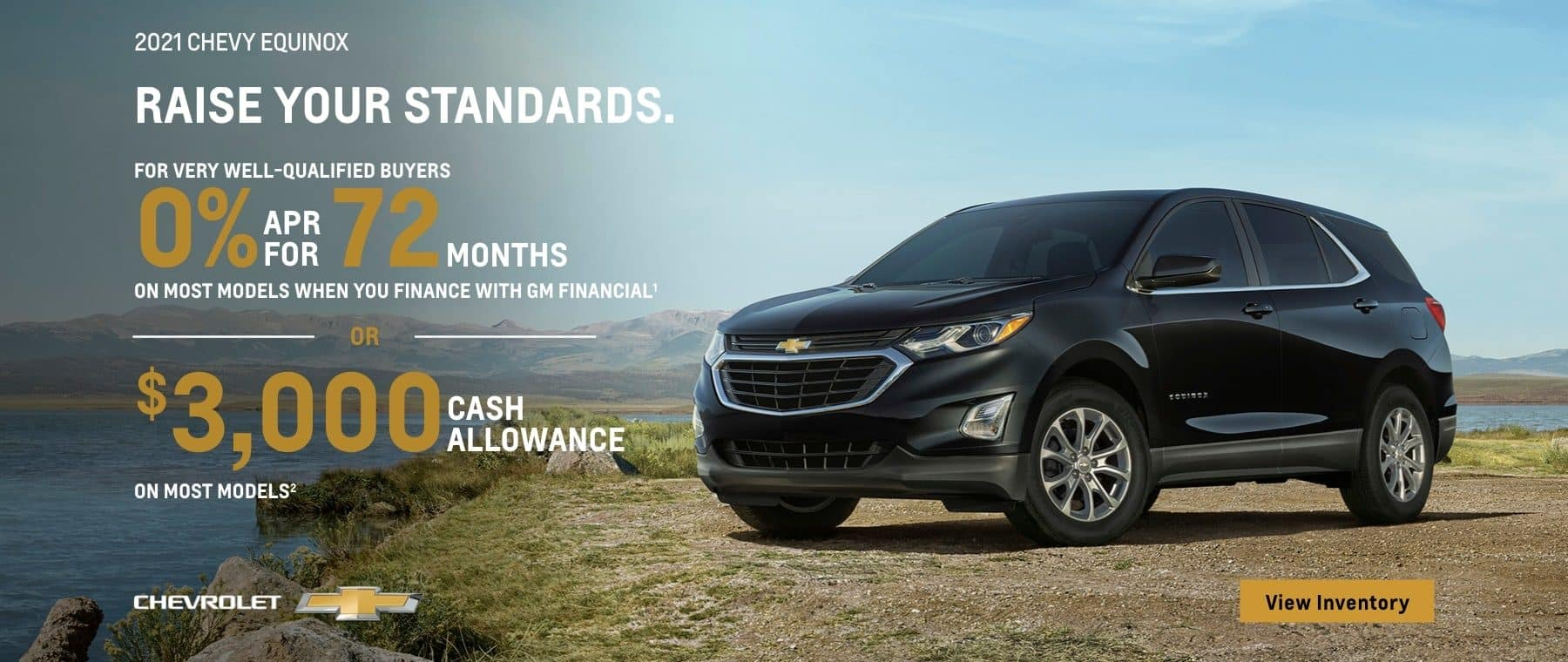 2021 Chevy Equinox. A high standard of safety. For very well-qualified buyers 0% APR for 72 months on most models when you finance with GM Financial. Or, $3,000 cash allowance on most models.