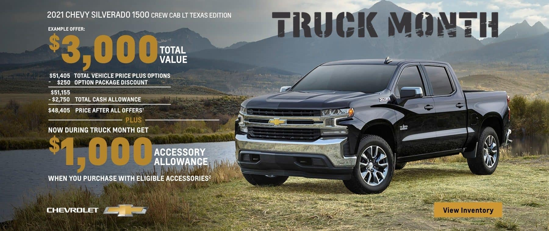 Chevy Truck Month. 2021 Chevy Silverado 1500 Crew Cab Texas Edition. $3,000 Total Value. Plus, make it your own during Truck Month with $1,000 accessory allowance when you purchase with eligible accessories.