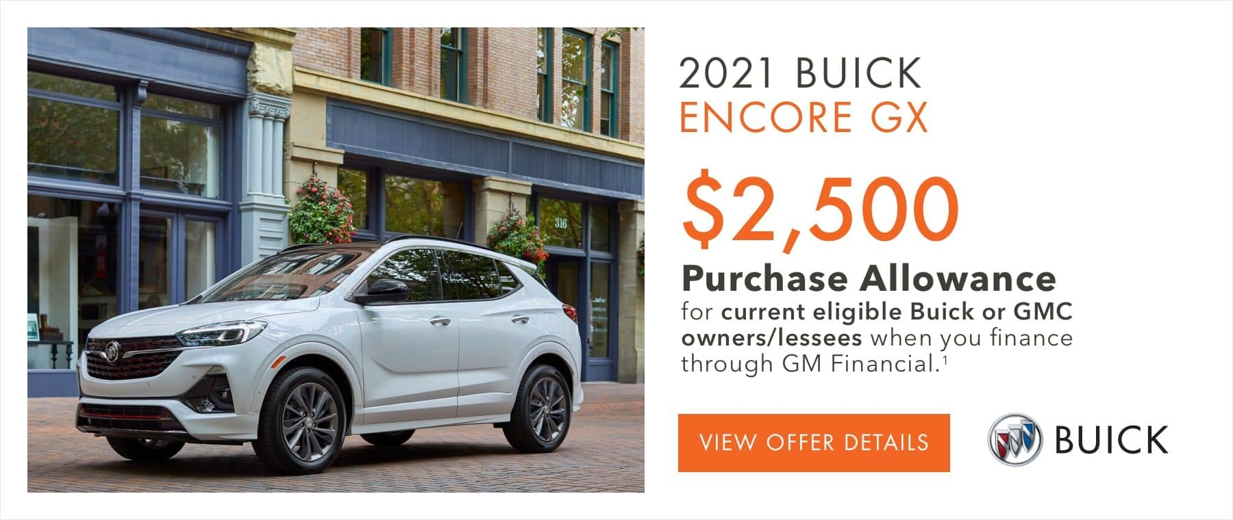 $2,500 Purchase Allowance for current eligible Buick or GMC owners/lessees when you finance through GM Financial.1