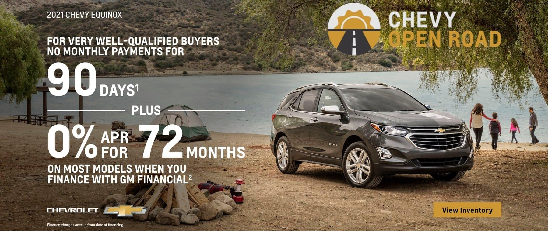 2021 Chevy Equinox. For very well-qualified buyers no monthly payments for 90 days. Plus, 0% APR for 72 months on most models when you finance with GM Financial.
