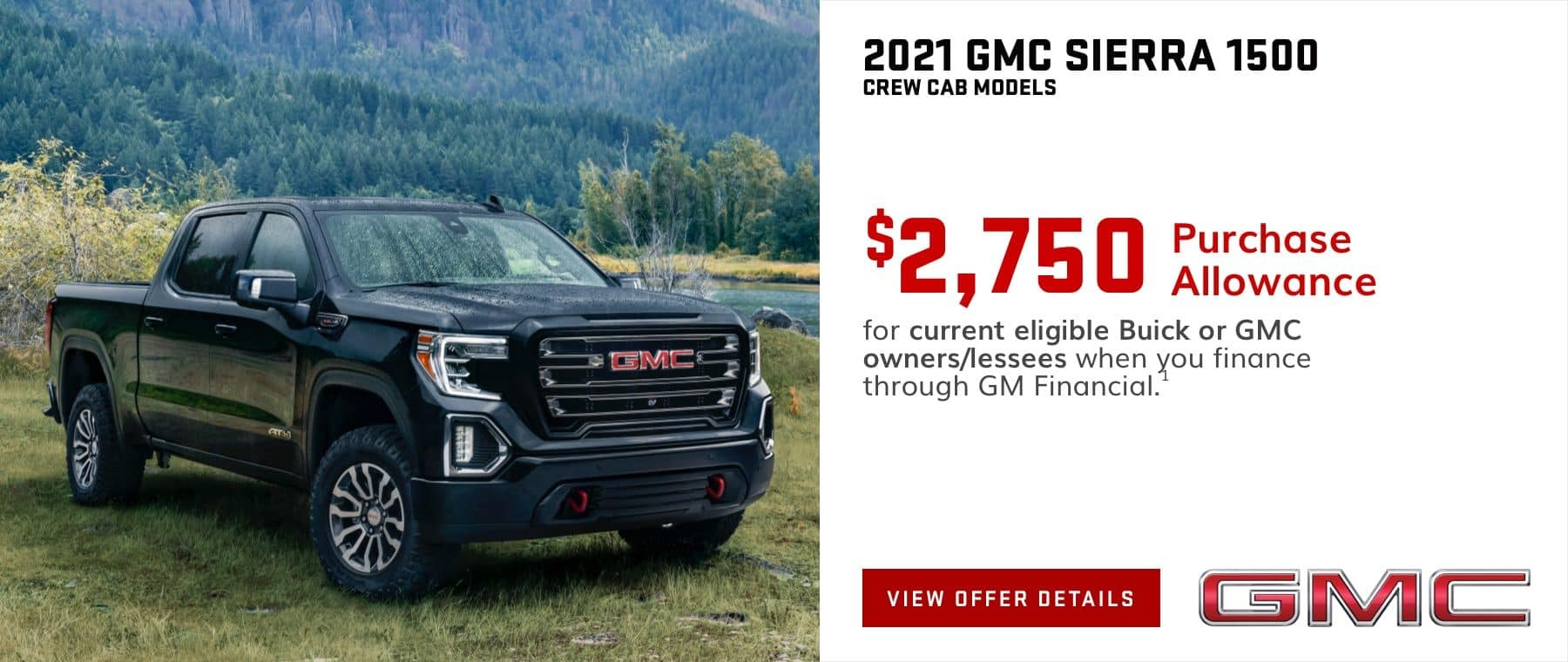 $2,750 Purchase Allowance for current eligible Buick or GMC owners/lessees when you finance through GM Financial.1